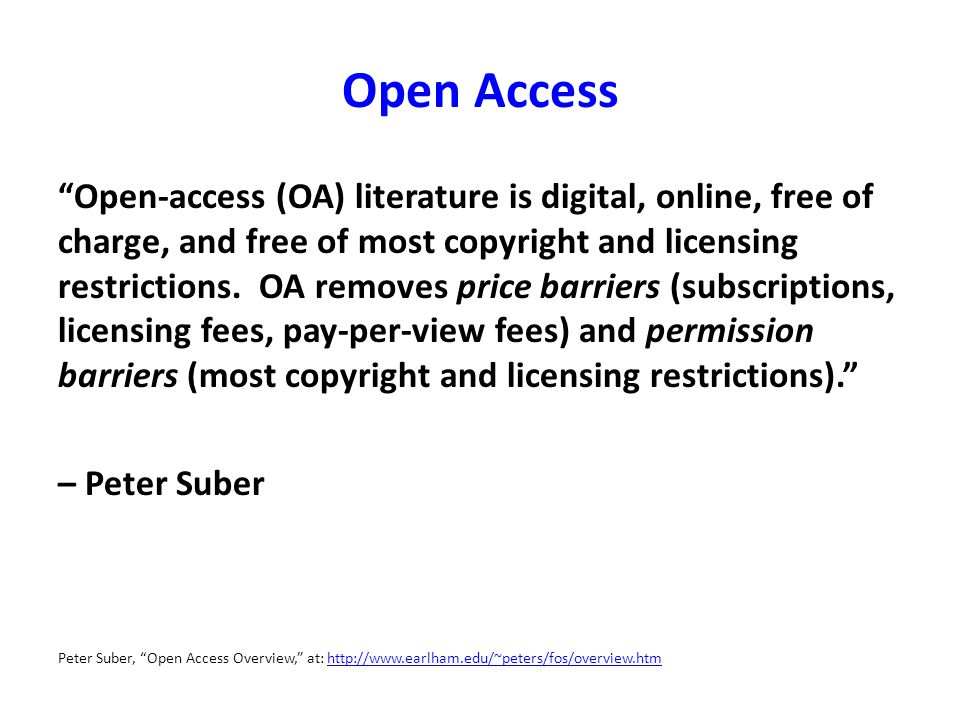 "Open Access ""Open-access (OA) literature is digital, online, free of charge, and free of most copyright and licensing restrictions. OA removes price b"