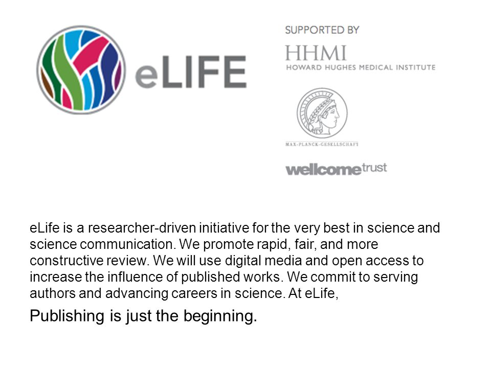 eLife is a researcher-driven initiative for the very best in science and science communication. We promote rapid, fair, and more constructive review.