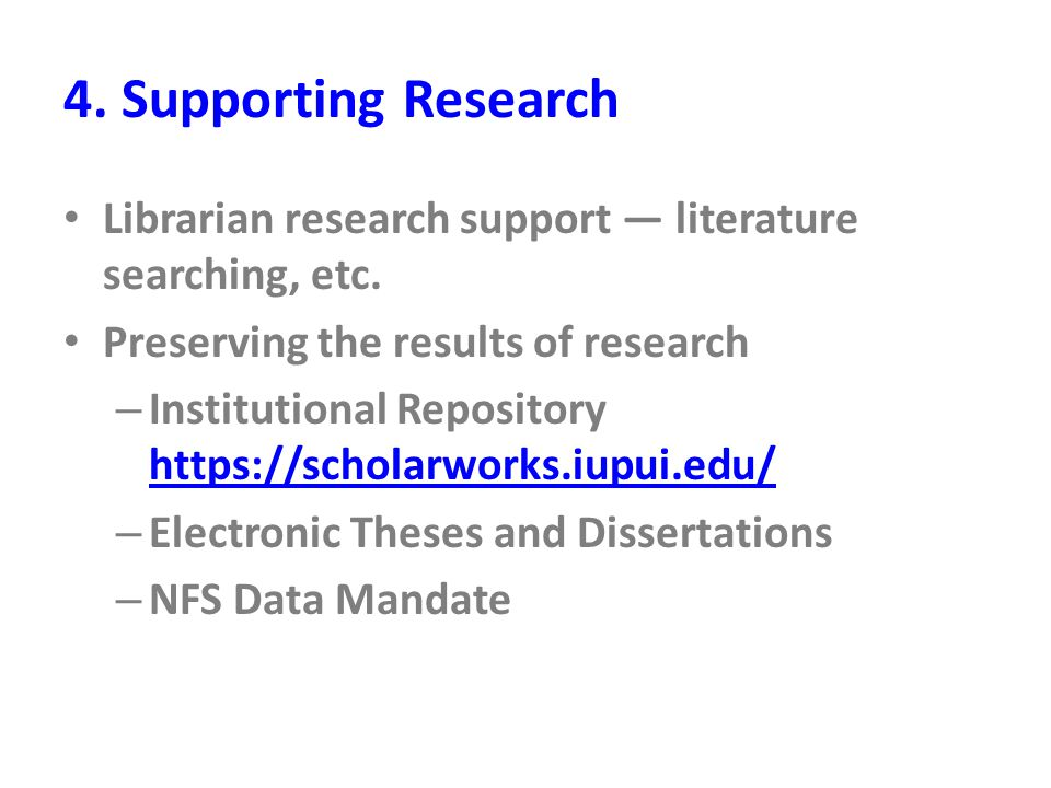 4. Supporting Research Librarian research support — literature searching, etc. Preserving the results of research – Institutional Repository https://s
