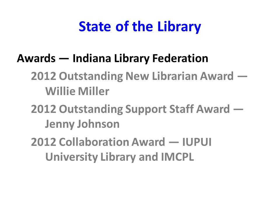 State of the Library Awards — Indiana Library Federation 2012 Outstanding New Librarian Award — Willie Miller 2012 Outstanding Support Staff Award — J