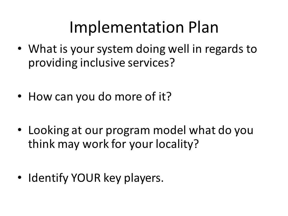 Implementation Plan What is your system doing well in regards to providing inclusive services.