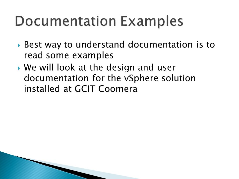  Best way to understand documentation is to read some examples  We will look at the design and user documentation for the vSphere solution installed at GCIT Coomera