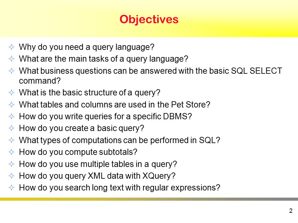 Objectives  Why do you need a query language.  What are the main tasks of a query language.