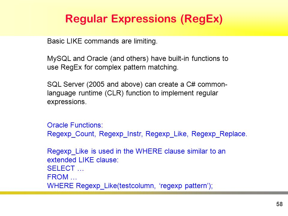 Regular Expressions (RegEx) 58 Basic LIKE commands are limiting.
