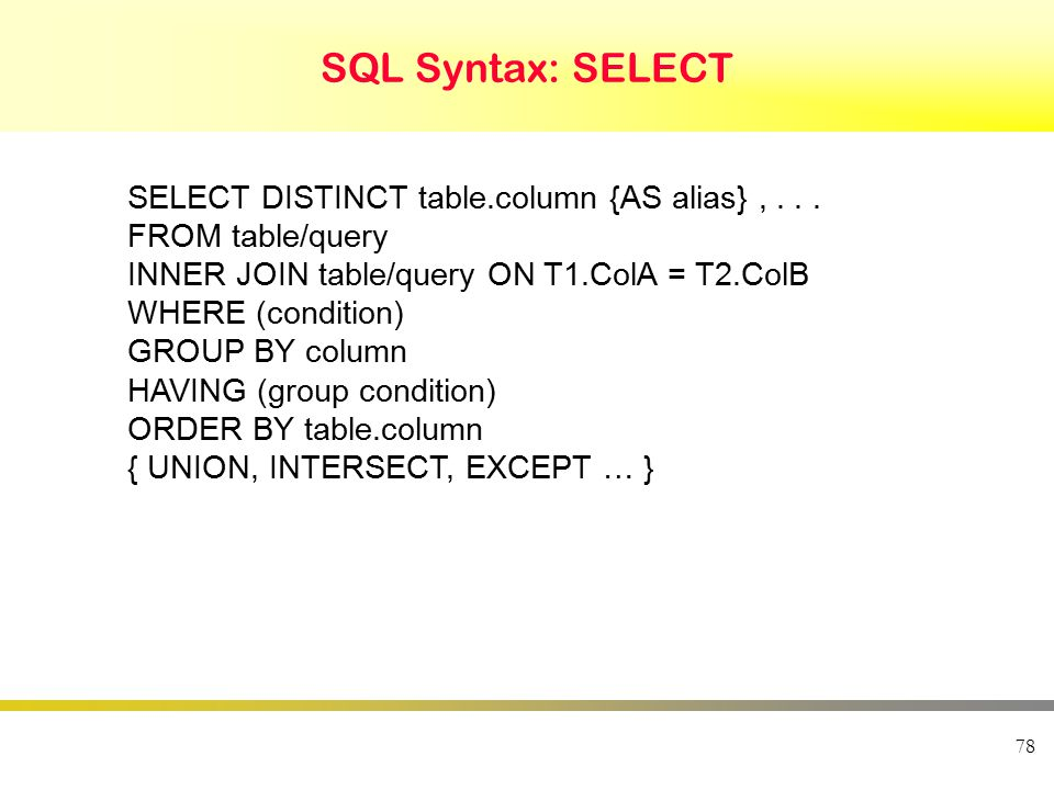 78 SQL Syntax: SELECT SELECT DISTINCT table.column {AS alias},...