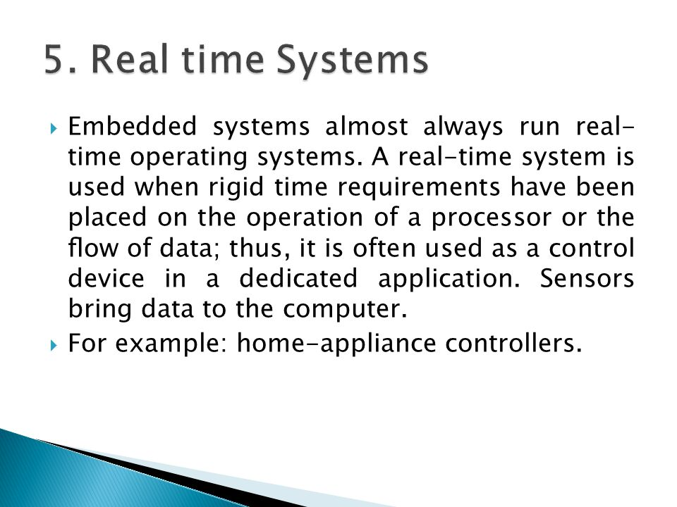  Embedded systems almost always run real- time operating systems.