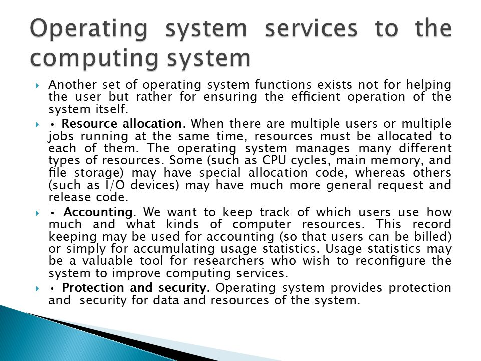  Another set of operating system functions exists not for helping the user but rather for ensuring the efficient operation of the system itself.