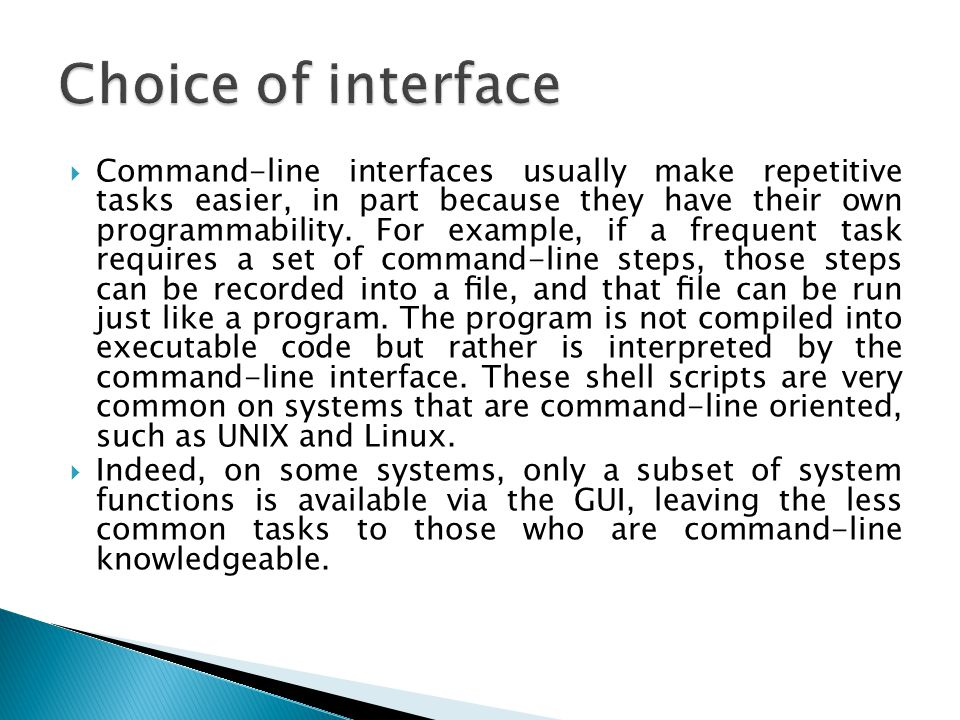  Command-line interfaces usually make repetitive tasks easier, in part because they have their own programmability.