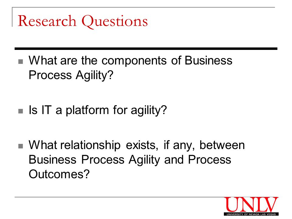 Research Questions What are the components of Business Process Agility.