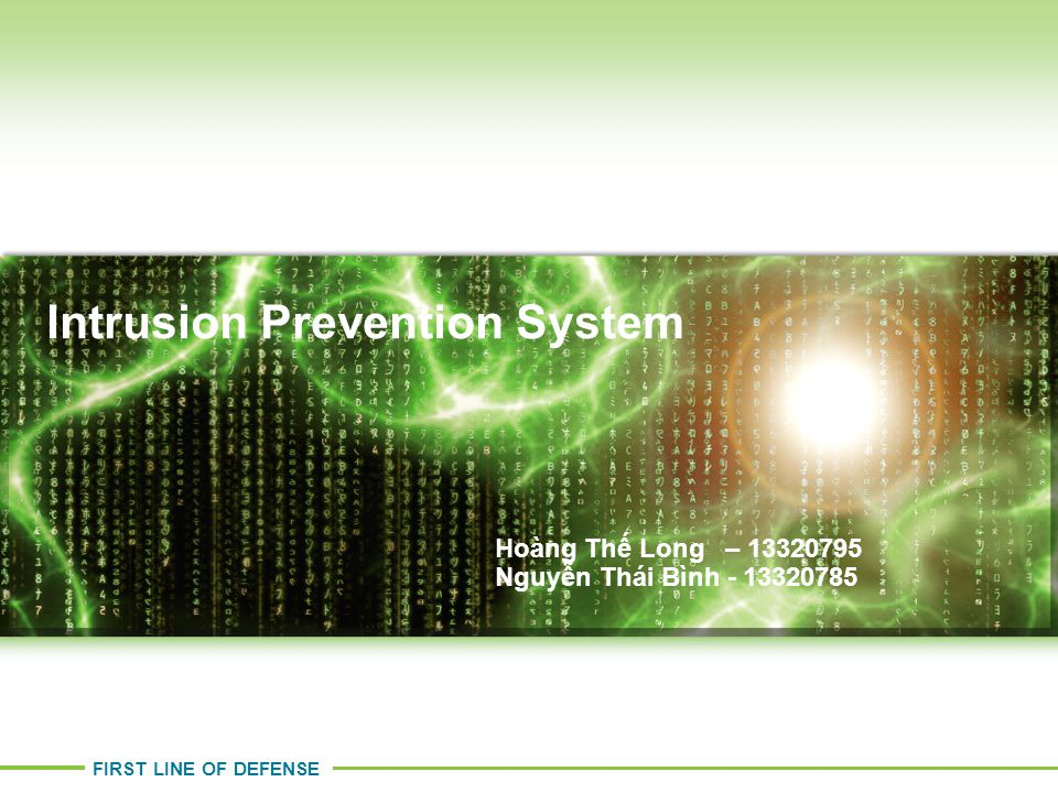 FIRST LINE OF DEFENSE Intrusion Prevention System Stephen Gates – CISSP stephen.gates@corero.com Hoàng Thế Long – 13320795 Nguyễn Thái Bình - 13320785