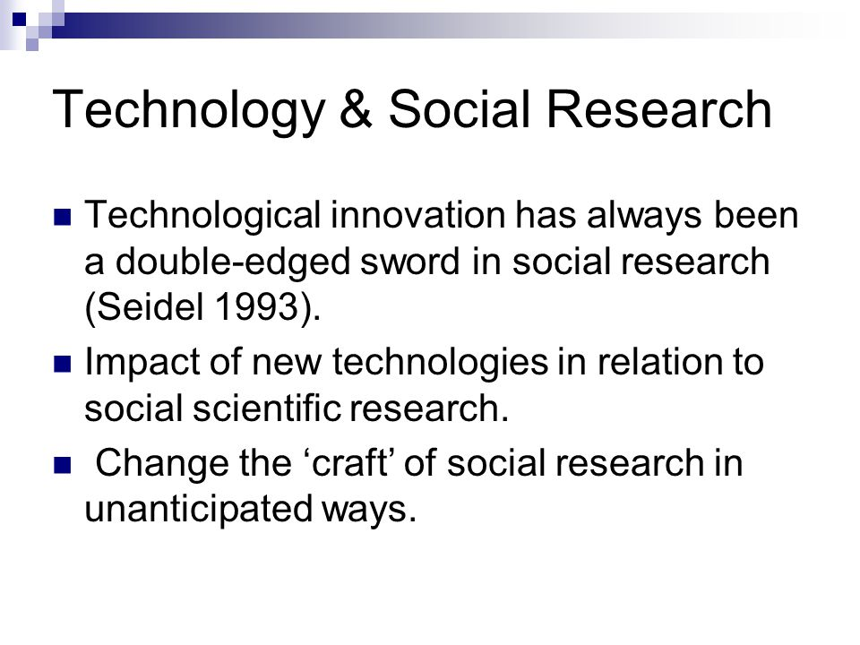 Introduction Technology and Social Research The Internet & Social Research Some Key Issues Integration, adaptation or innovation? Conclusion(s)