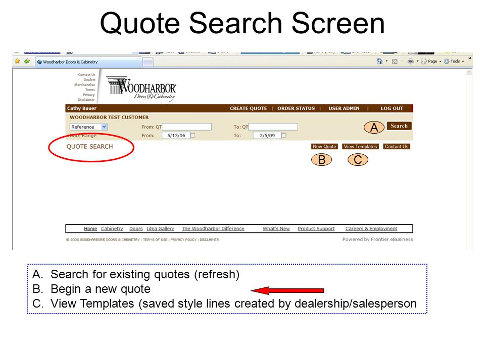 Quote Search Screen A BC A.Search for existing quotes (refresh) B.Begin a new quote C.View Templates (saved style lines created by dealership/salesperson