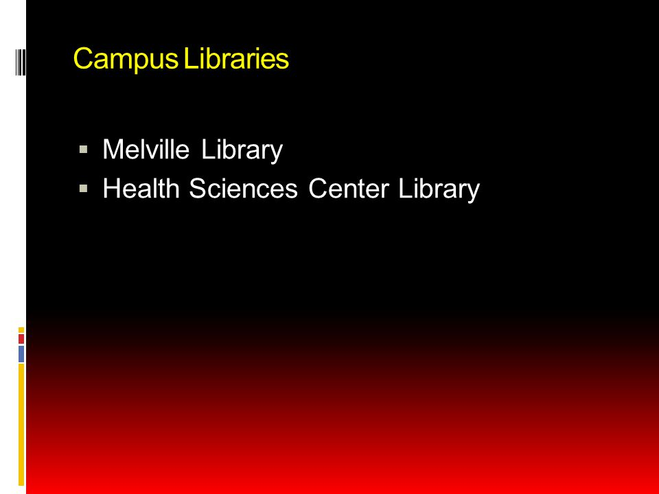 Campus Libraries  Melville Library  Health Sciences Center Library