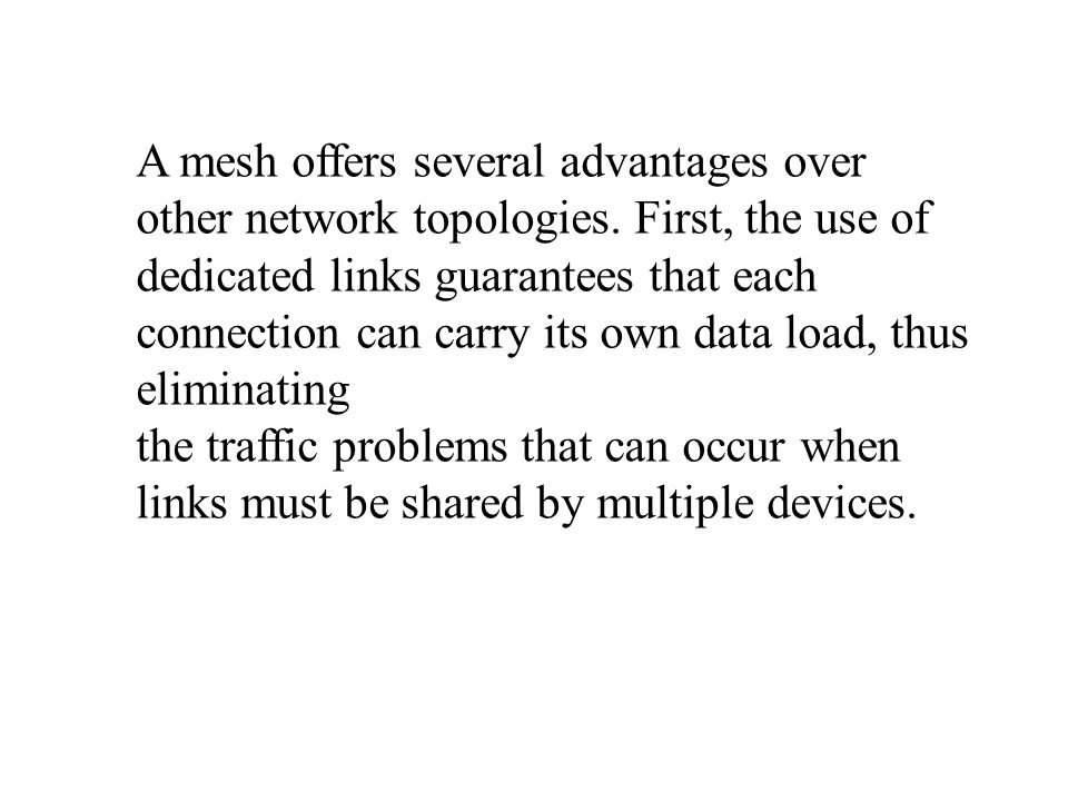 A mesh offers several advantages over other network topologies.