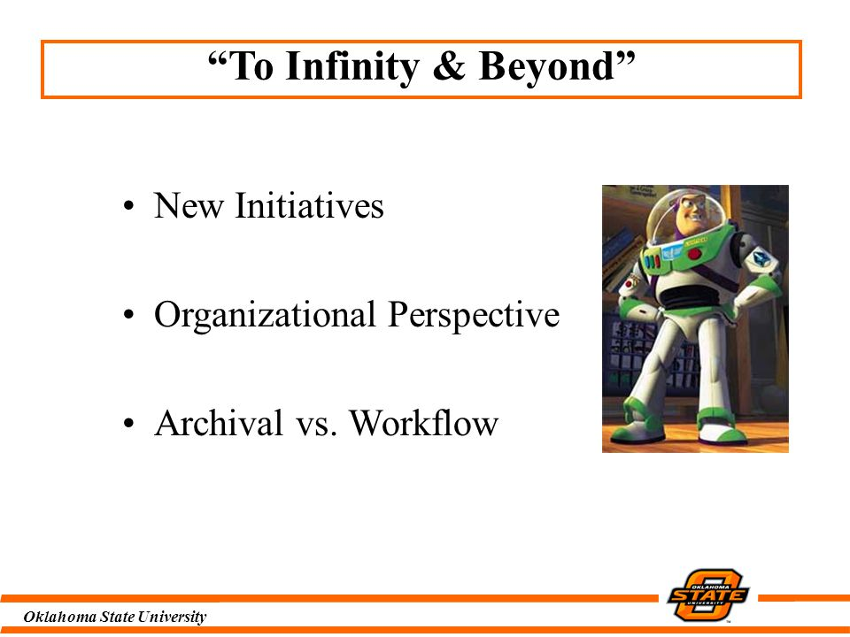 Oklahoma State University To Infinity & Beyond New Initiatives Organizational Perspective Archival vs.
