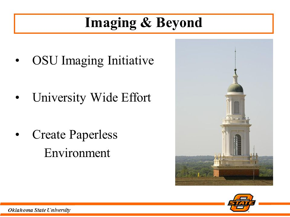 Oklahoma State University OSU Imaging Initiative University Wide Effort Create Paperless Environment Imaging & Beyond