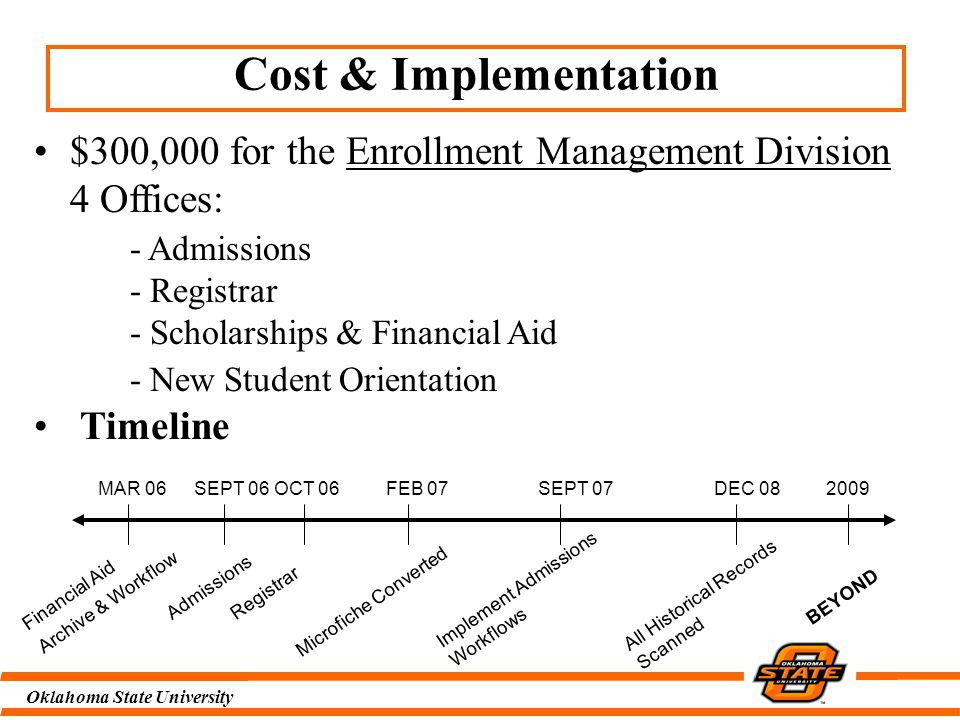 Oklahoma State University Impact of Scanning on the Financial Aid Office Save Paper, Time, Change to Work Flow More than 26,000 documents tracked in the Financial Aid System 6000+ new file folders made 8600 file folders updated More than 13,000 files routed within the office More than 128,000 pieces of paper copied in review of scholarships That's a lot of trees….