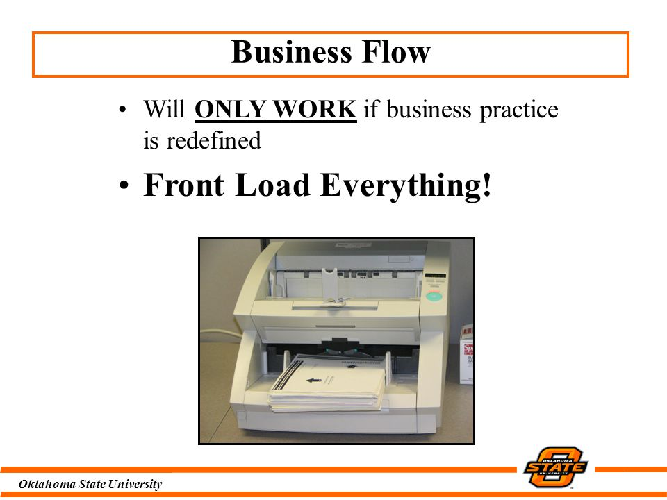 Oklahoma State University Business Flow Will ONLY WORK if business practice is redefined Front Load Everything!