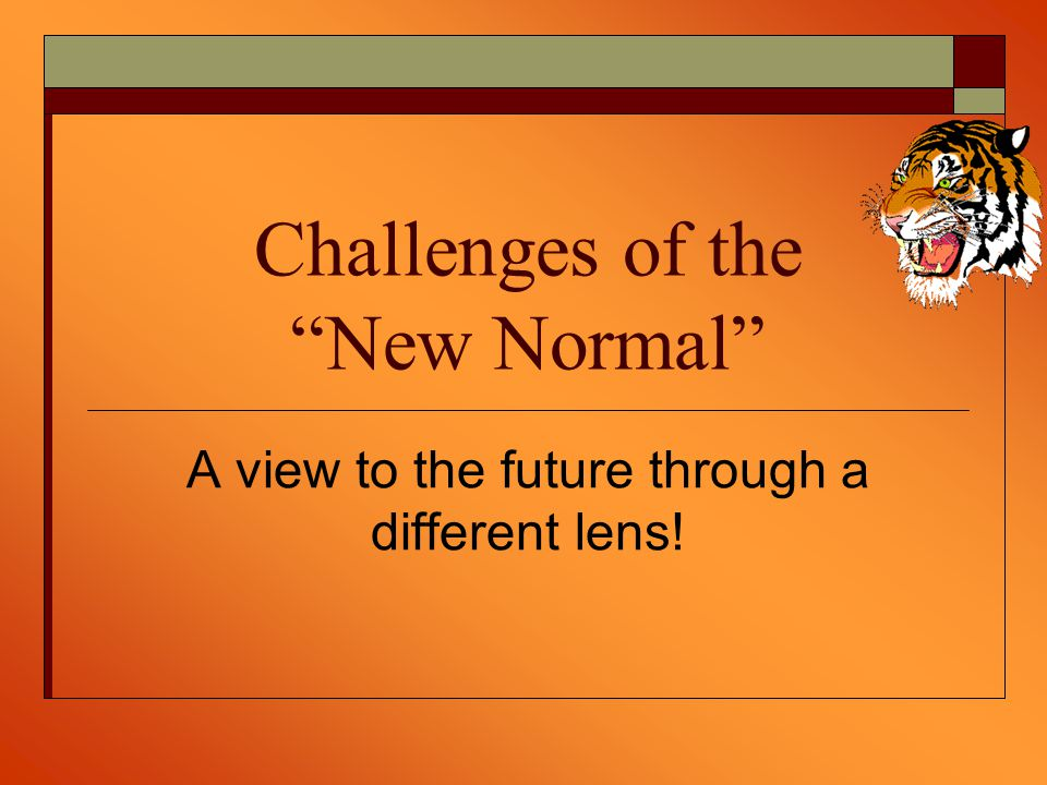 Challenges of the New Normal A view to the future through a different lens!