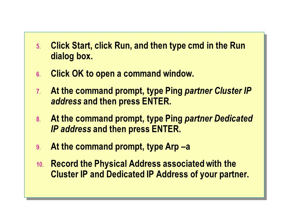 5.Click Start, click Run, and then type cmd in the Run dialog box.