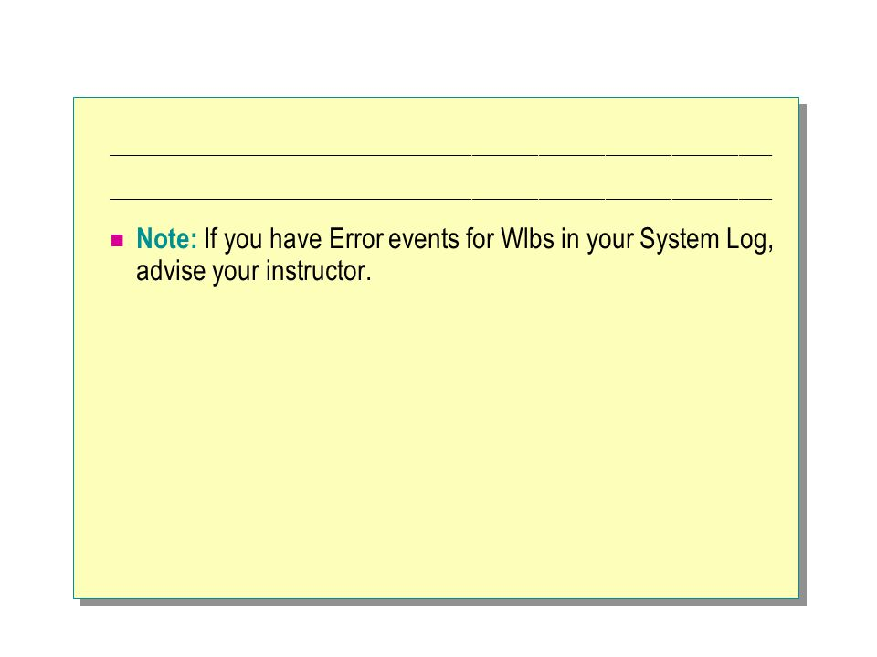 ____________________________________________________________ Note: If you have Error events for Wlbs in your System Log, advise your instructor.