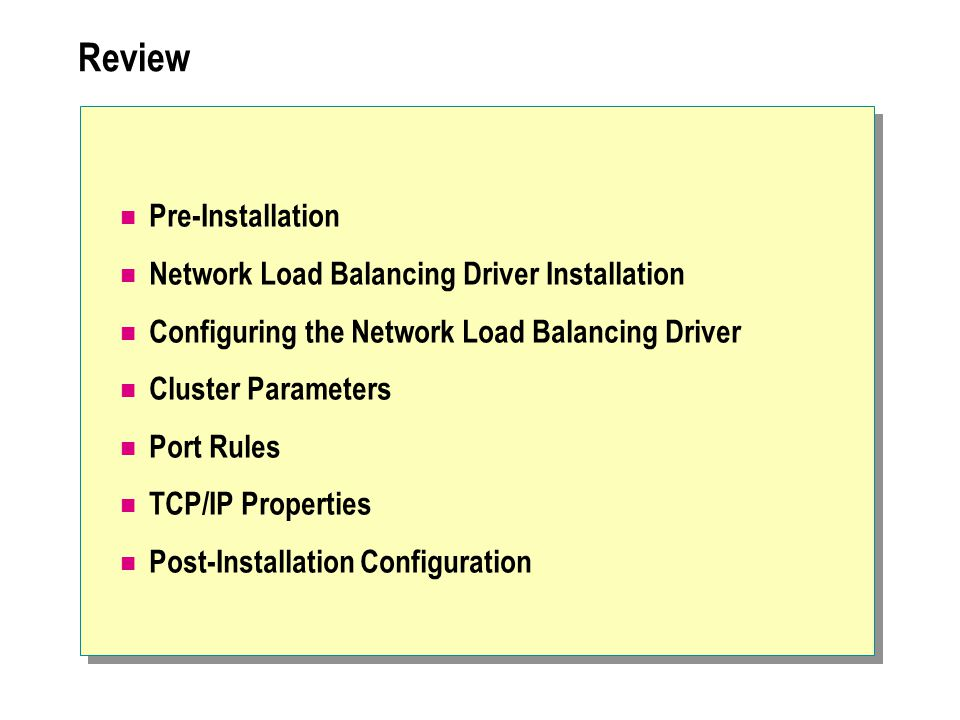 Review Pre-Installation Network Load Balancing Driver Installation Configuring the Network Load Balancing Driver Cluster Parameters Port Rules TCP/IP Properties Post-Installation Configuration