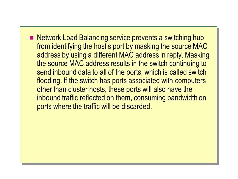 Network Load Balancing service prevents a switching hub from identifying the host's port by masking the source MAC address by using a different MAC address in reply.