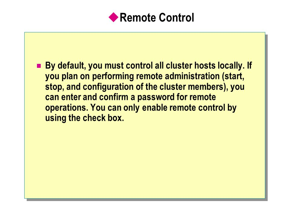  Remote Control By default, you must control all cluster hosts locally.