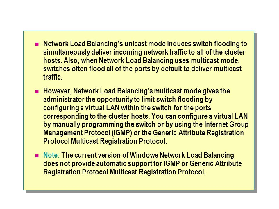 Network Load Balancing's unicast mode induces switch flooding to simultaneously deliver incoming network traffic to all of the cluster hosts.