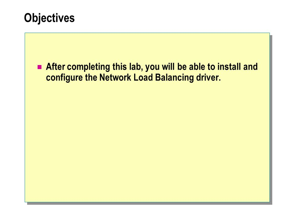 Objectives After completing this lab, you will be able to install and configure the Network Load Balancing driver.