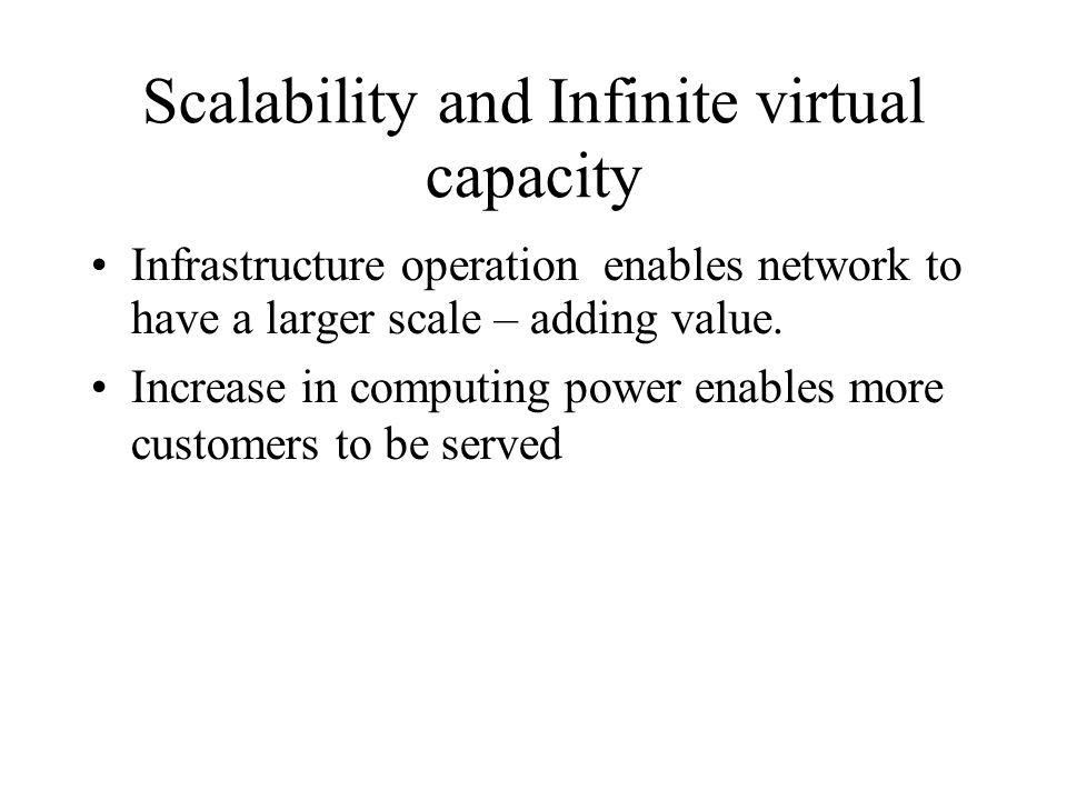 Scalability and Infinite virtual capacity Infrastructure operation enables network to have a larger scale – adding value. Increase in computing power
