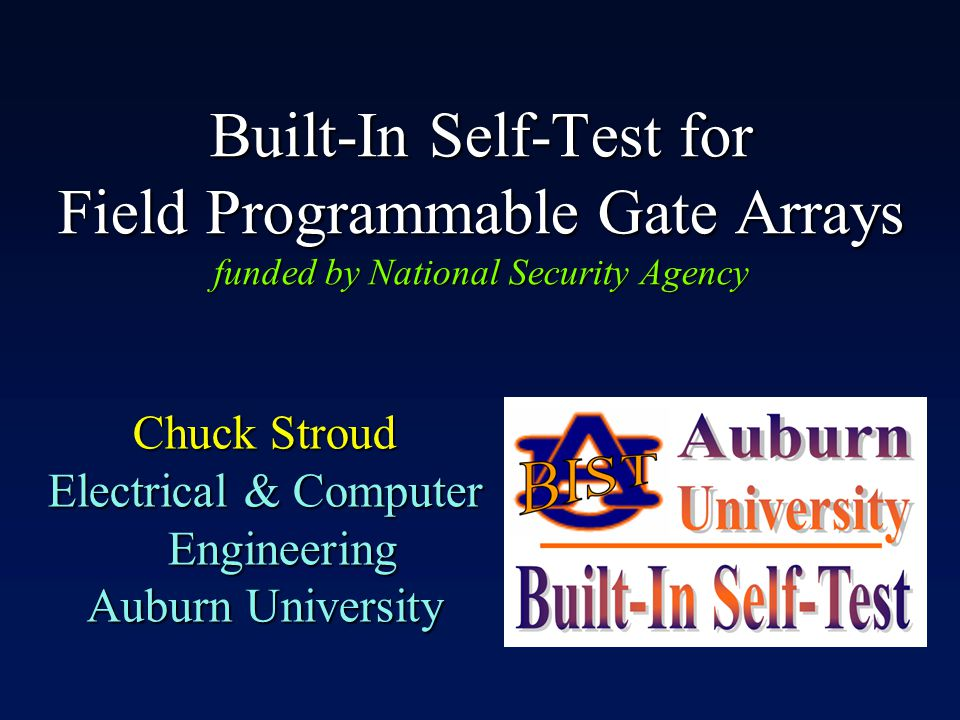 Built-In Self-Test for Field Programmable Gate Arrays funded by National Security Agency Chuck Stroud Electrical & Computer Engineering Auburn University