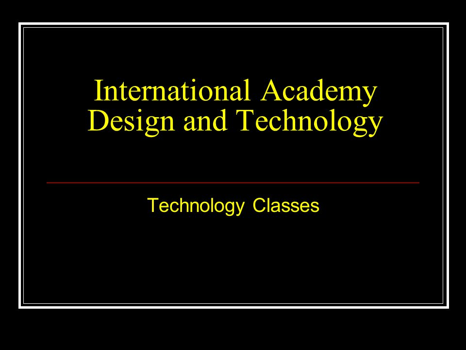 International Academy Design and Technology Technology Classes