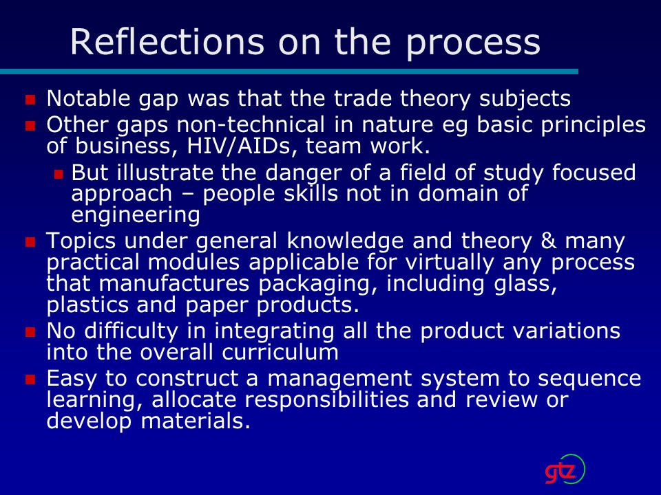 Reflections on the process Notable gap was that the trade theory subjects Other gaps non-technical in nature eg basic principles of business, HIV/AIDs, team work.