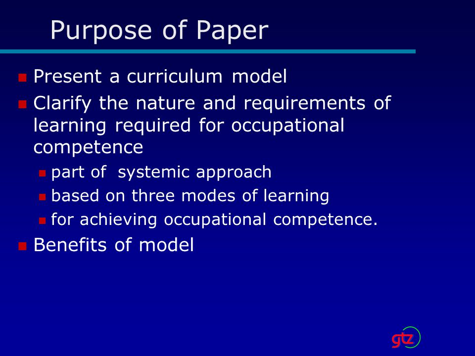 Purpose of Paper Present a curriculum model Clarify the nature and requirements of learning required for occupational competence part of systemic approach based on three modes of learning for achieving occupational competence.