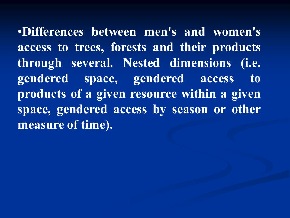 Differences between men s and women s access to trees, forests and their products through several.