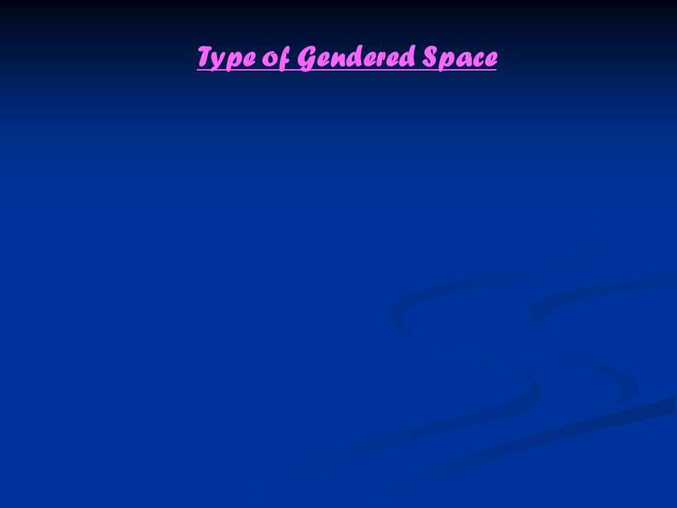 Type of Gendered Space