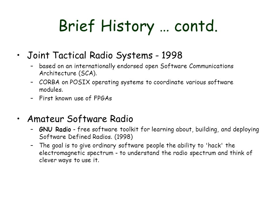 Brief History … contd. Joint Tactical Radio Systems - 1998 –based on an internationally endorsed open Software Communications Architecture (SCA). –COR