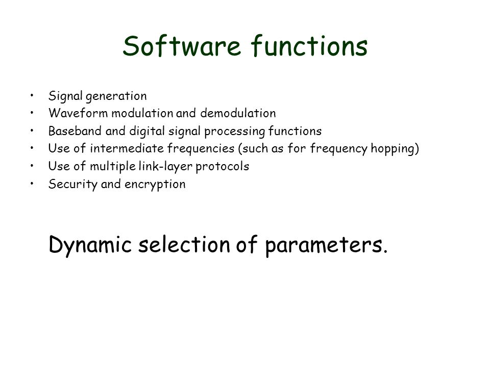 Software functions Signal generation Waveform modulation and demodulation Baseband and digital signal processing functions Use of intermediate frequen