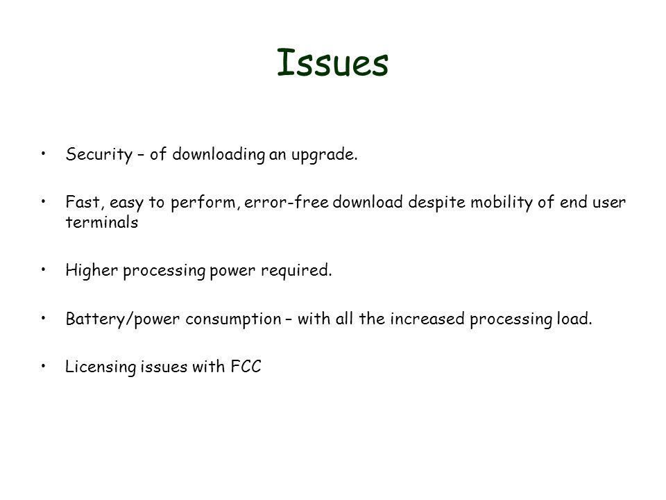 Issues Security – of downloading an upgrade. Fast, easy to perform, error-free download despite mobility of end user terminals Higher processing power