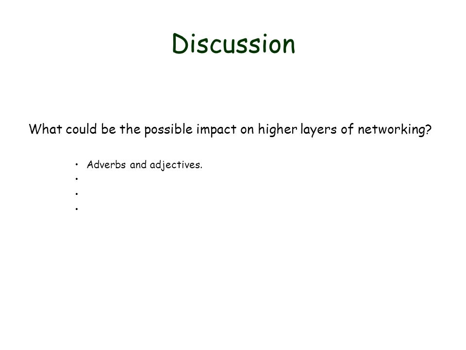 Discussion What could be the possible impact on higher layers of networking? Adverbs and adjectives.