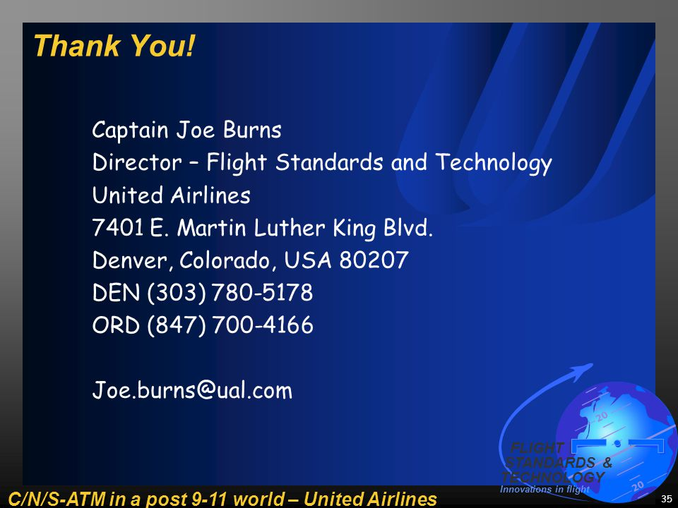 C/N/S-ATM in a post 9-11 world – United Airlines 20 FLIGHT STANDARDS & TECHNOLOGY Innovations in flight 35 Thank You.