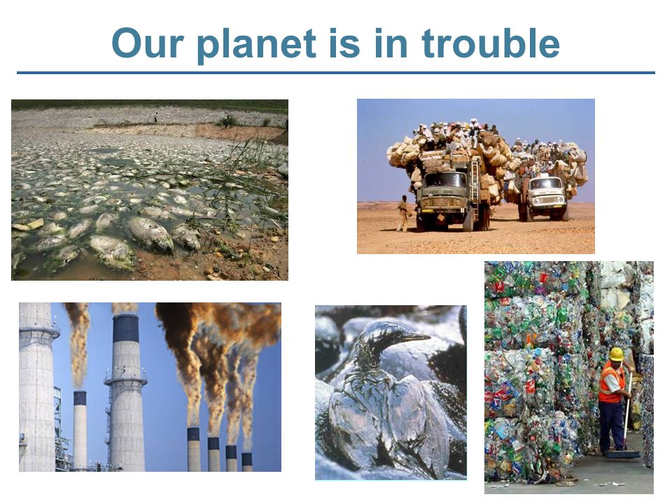 Our planet is in trouble