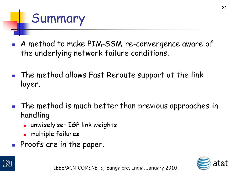 IEEE/ACM COMSNETS, Bangalore, India, January 2010 21 Summary A method to make PIM-SSM re-convergence aware of the underlying network failure condition