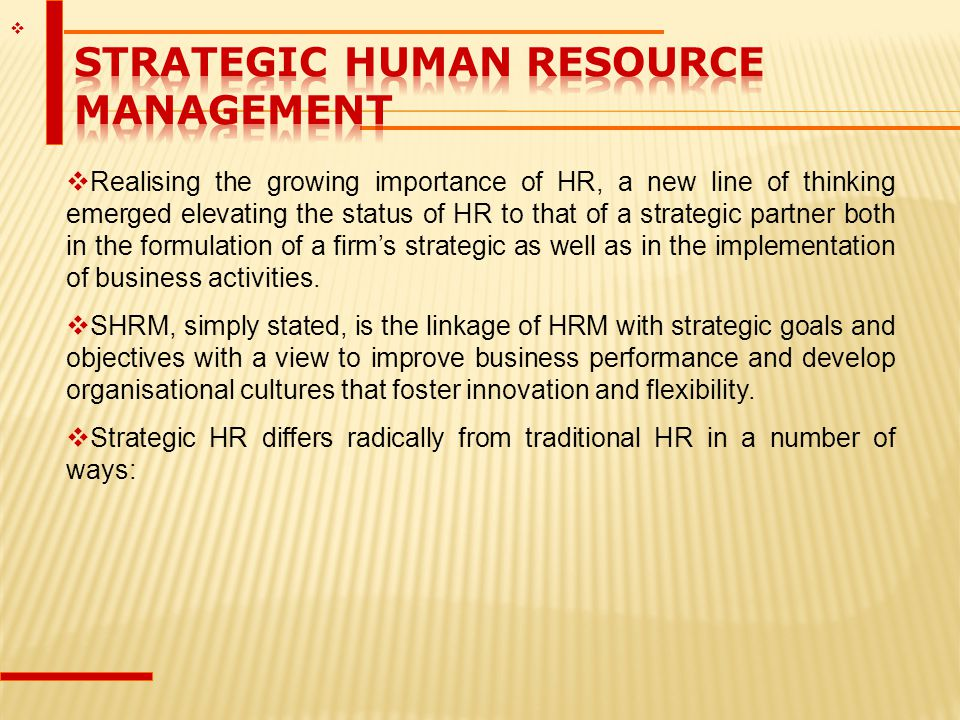  1-12  Realising the growing importance of HR, a new line of thinking emerged elevating the status of HR to that of a strategic partner both in the