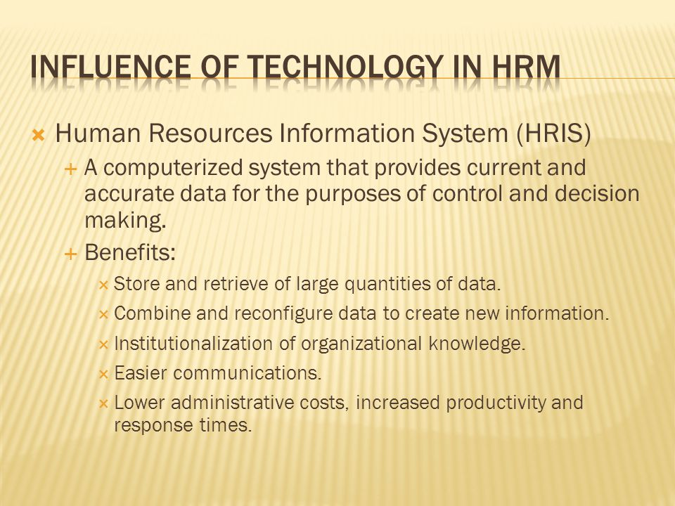  Human Resources Information System (HRIS)  A computerized system that provides current and accurate data for the purposes of control and decision m