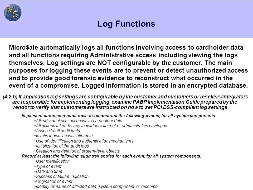 Baseline System Configuration and Merchant Account Requirements Below are the operating systems and dependent application patch levels and configurations supported and tested for continued PCI DSS compliance: Microsoft Windows 2000 Service Pack 4, Windows XP Professional with Service Pack 2, Windows Server 2003, Windows Embedded for Point of Service.