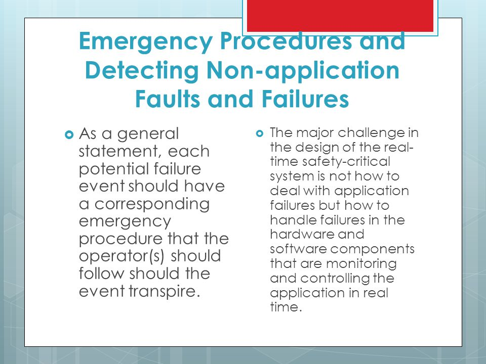 Emergency Procedures and Detecting Non-application Faults and Failures  As a general statement, each potential failure event should have a corresponding emergency procedure that the operator(s) should follow should the event transpire.
