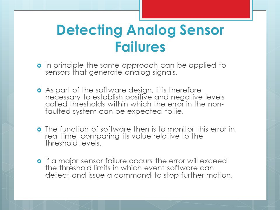Detecting Analog Sensor Failures  In principle the same approach can be applied to sensors that generate analog signals.  As part of the software de