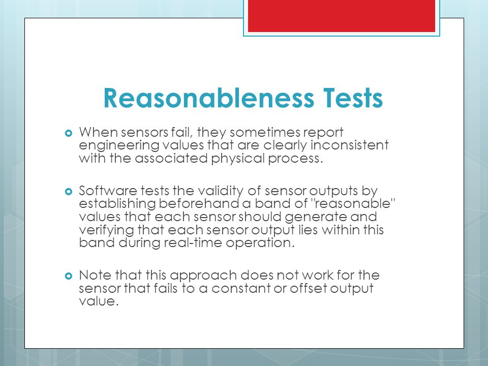 Reasonableness Tests  When sensors fail, they sometimes report engineering values that are clearly inconsistent with the associated physical process.